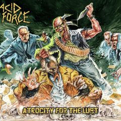 Acid Force – Atrocity for the Lust – Support Underground, 2017