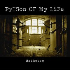 Prison of My Life – Madhouse – Self-Released, 2020